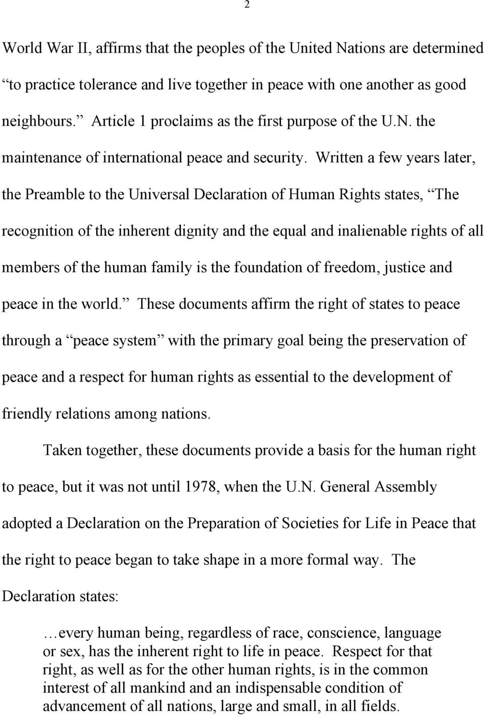 Written a few years later, the Preamble to the Universal Declaration of Human Rights states, The recognition of the inherent dignity and the equal and inalienable rights of all members of the human