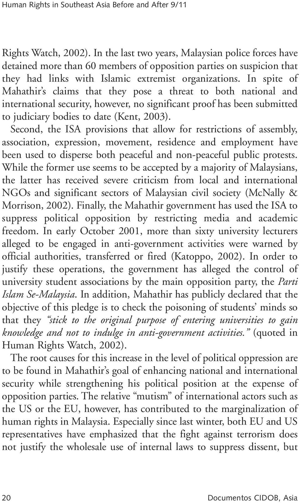 In spite of Mahathir s claims that they pose a threat to both national and international security, however, no significant proof has been submitted to judiciary bodies to date (Kent, 2003).