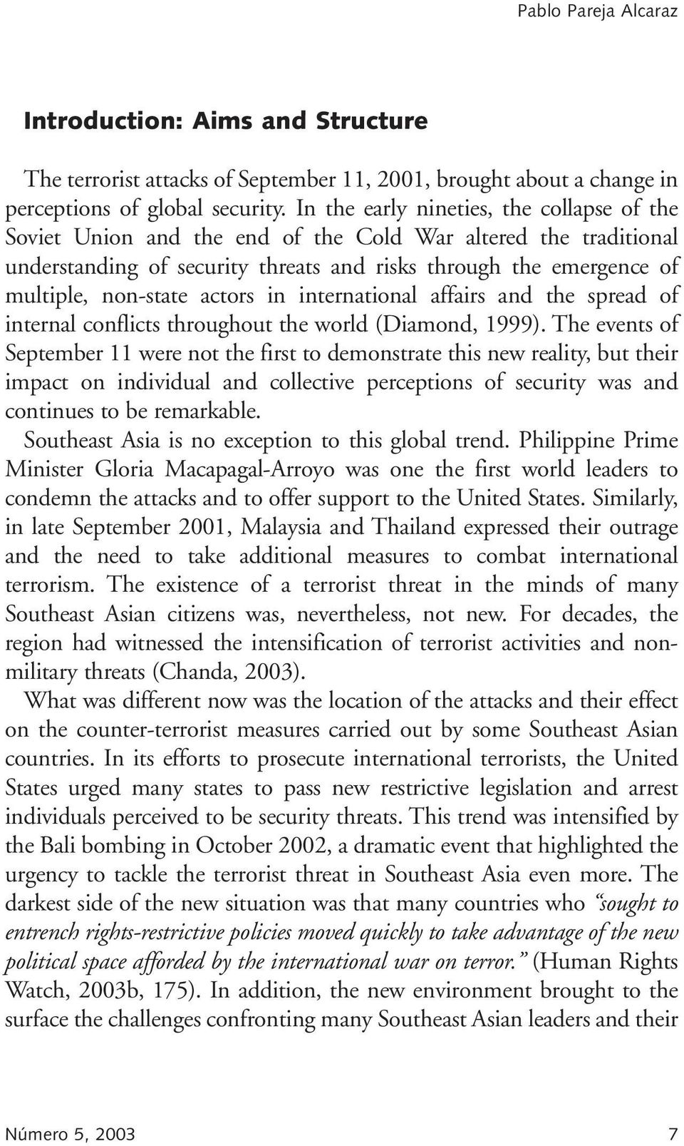 actors in international affairs and the spread of internal conflicts throughout the world (Diamond, 1999).