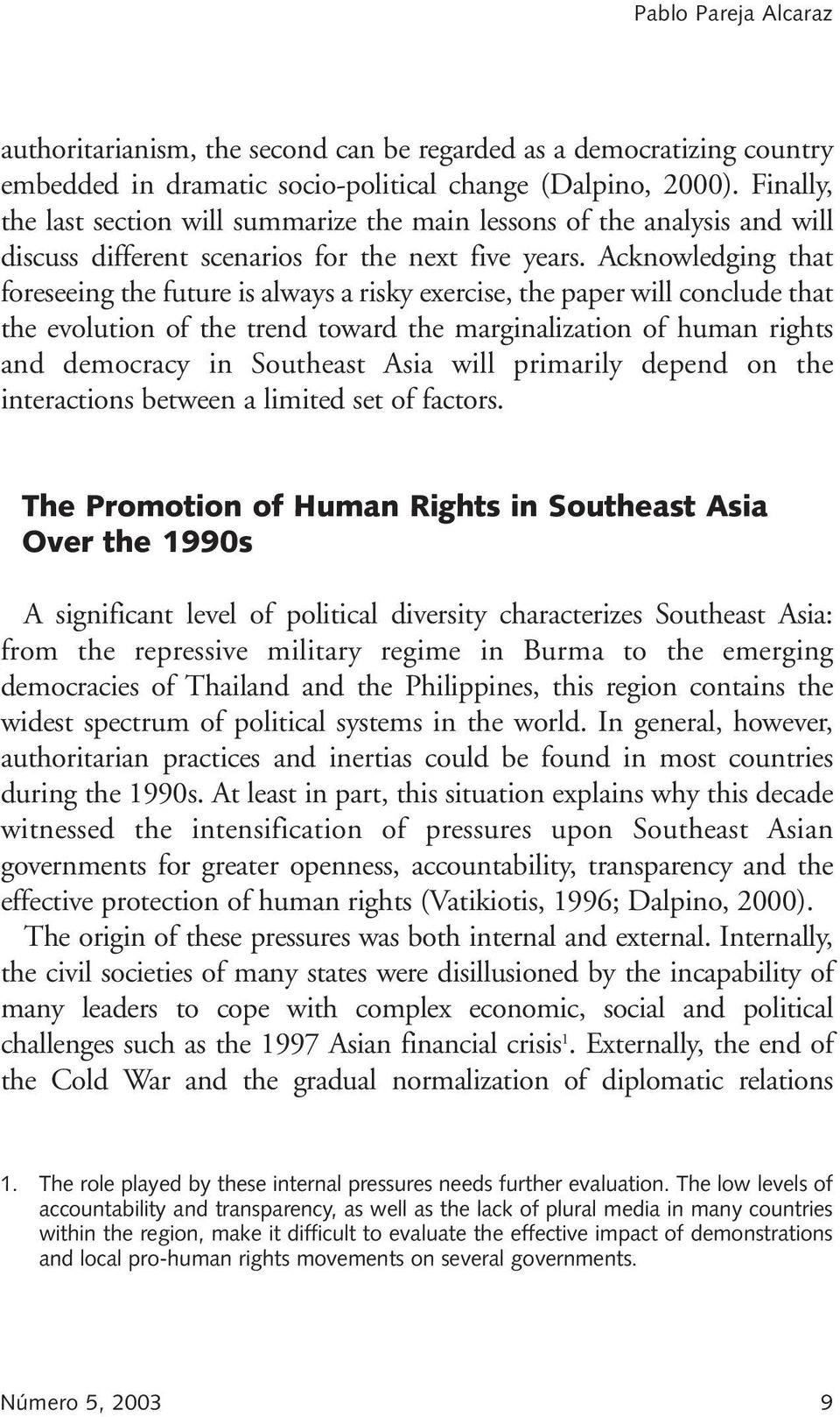 Acknowledging that foreseeing the future is always a risky exercise, the paper will conclude that the evolution of the trend toward the marginalization of human rights and democracy in Southeast Asia