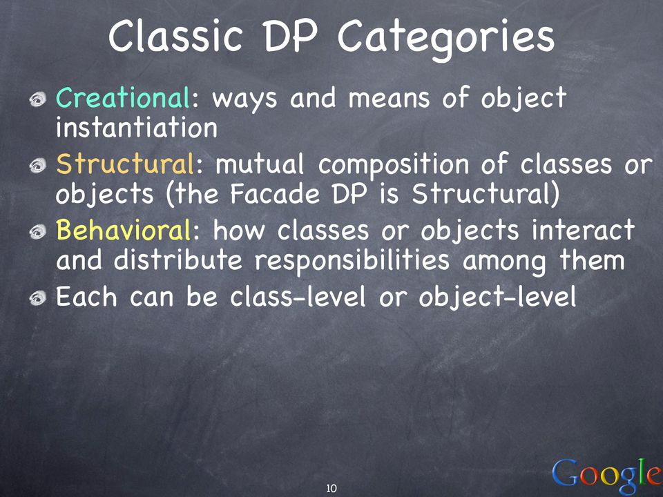 Facade DP is Structural) Behavioral: how classes or objects interact