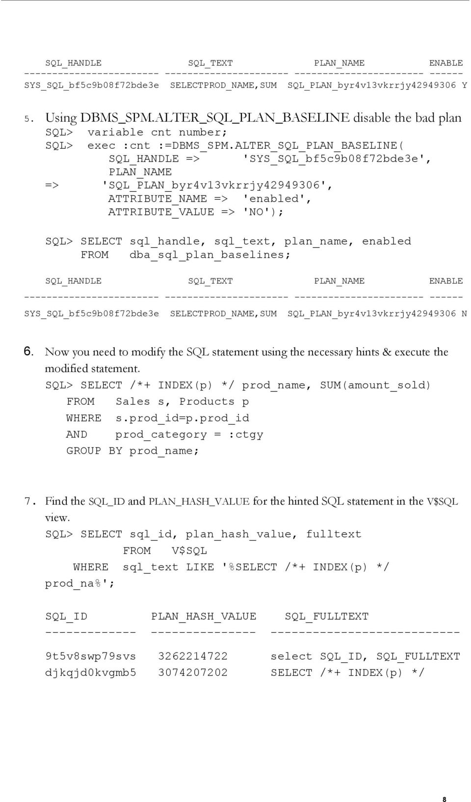 ALTER_SQL_PLAN_BASELINE( SQL_HANDLE => 'SYS_SQL_bf5c9b08f72bde3e', PLAN_NAME => 'SQL_PLAN_byr4v13vkrrjy42949306', ATTRIBUTE_NAME => 'enabled', ATTRIBUTE_VALUE => 'NO'); SQL> SELECT sql_handle,