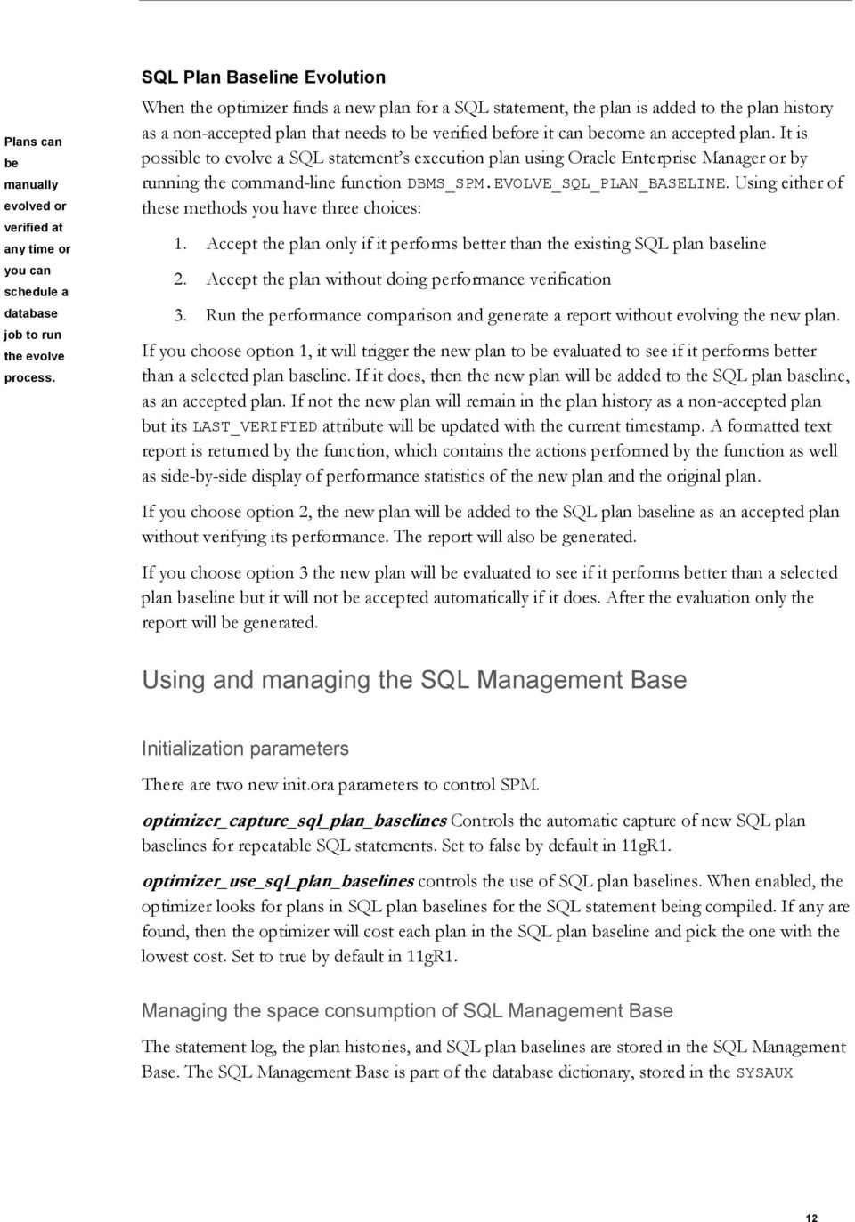accepted plan. It is possible to evolve a SQL statement s execution plan using Oracle Enterprise Manager or by running the command-line function DBMS_SPM.EVOLVE_SQL_PLAN_BASELINE.
