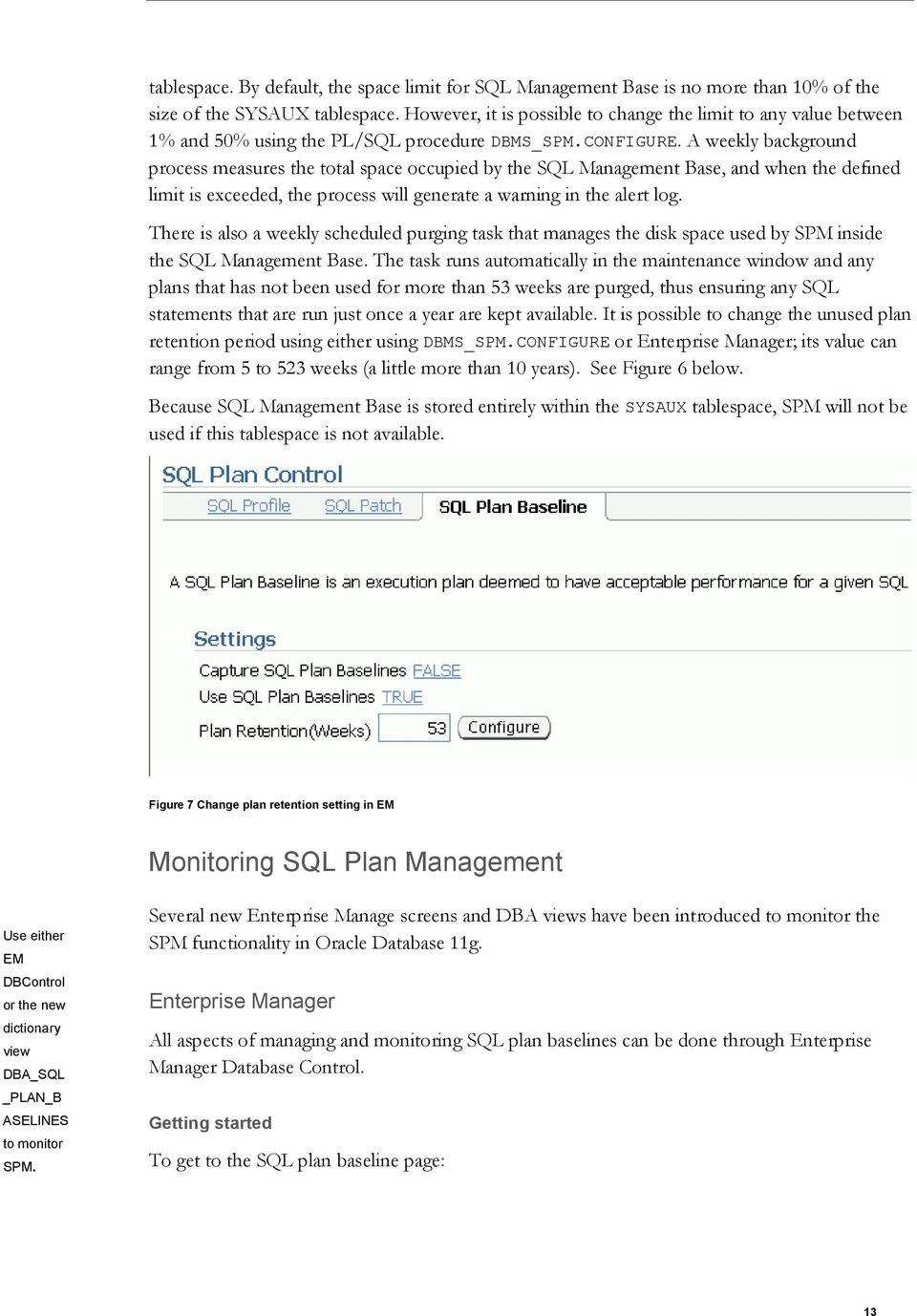 A weekly background process measures the total space occupied by the SQL Management Base, and when the defined limit is exceeded, the process will generate a warning in the alert log.