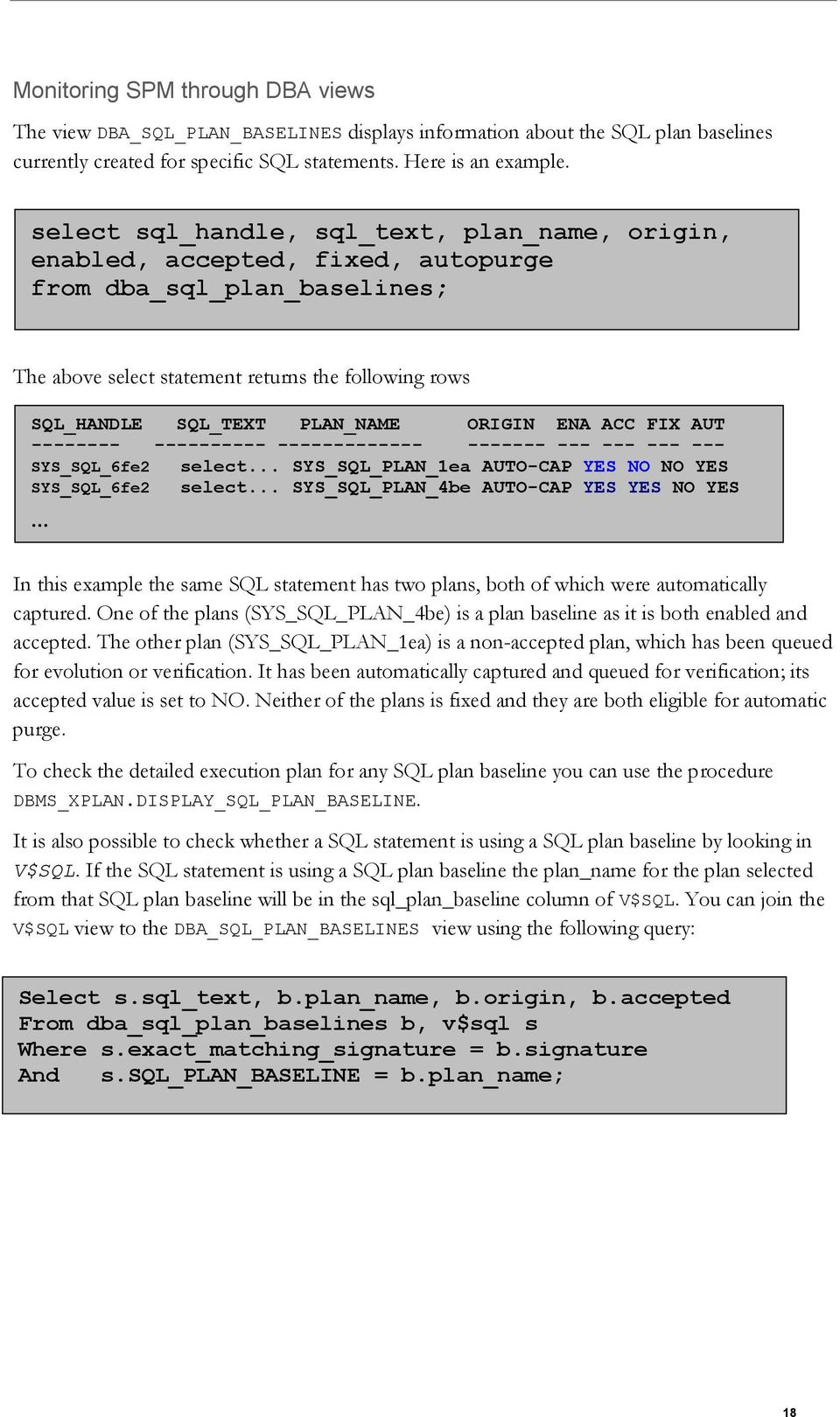 ORIGIN ENA ACC FIX AUT -------- ---------- ------------- ------- --- --- --- --- SYS_SQL_6fe2 select... SYS_SQL_PLAN_1ea AUTO-CAP YES NO NO YES SYS_SQL_6fe2 select.