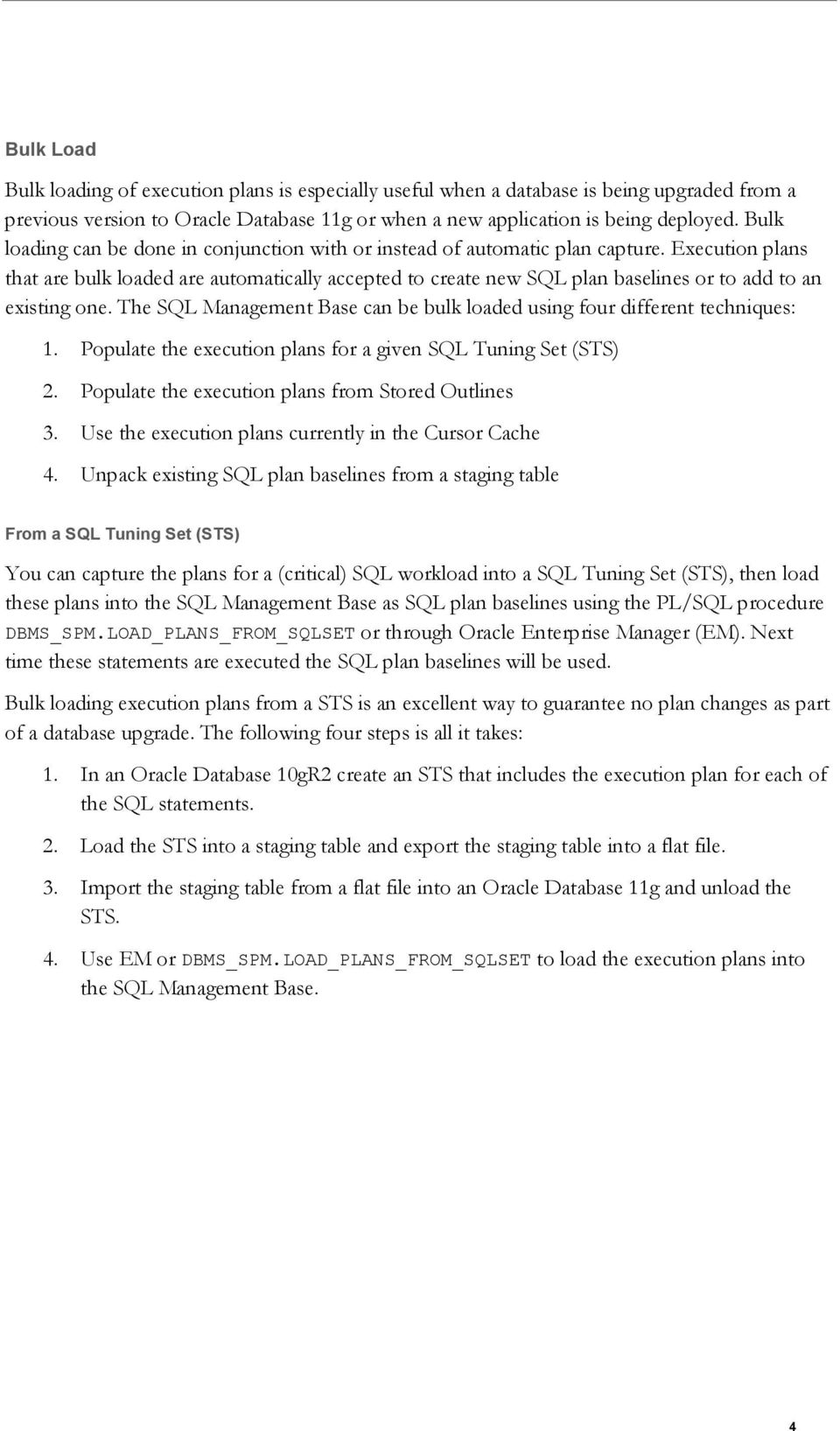 Execution plans that are bulk loaded are automatically accepted to create new SQL plan baselines or to add to an existing one.