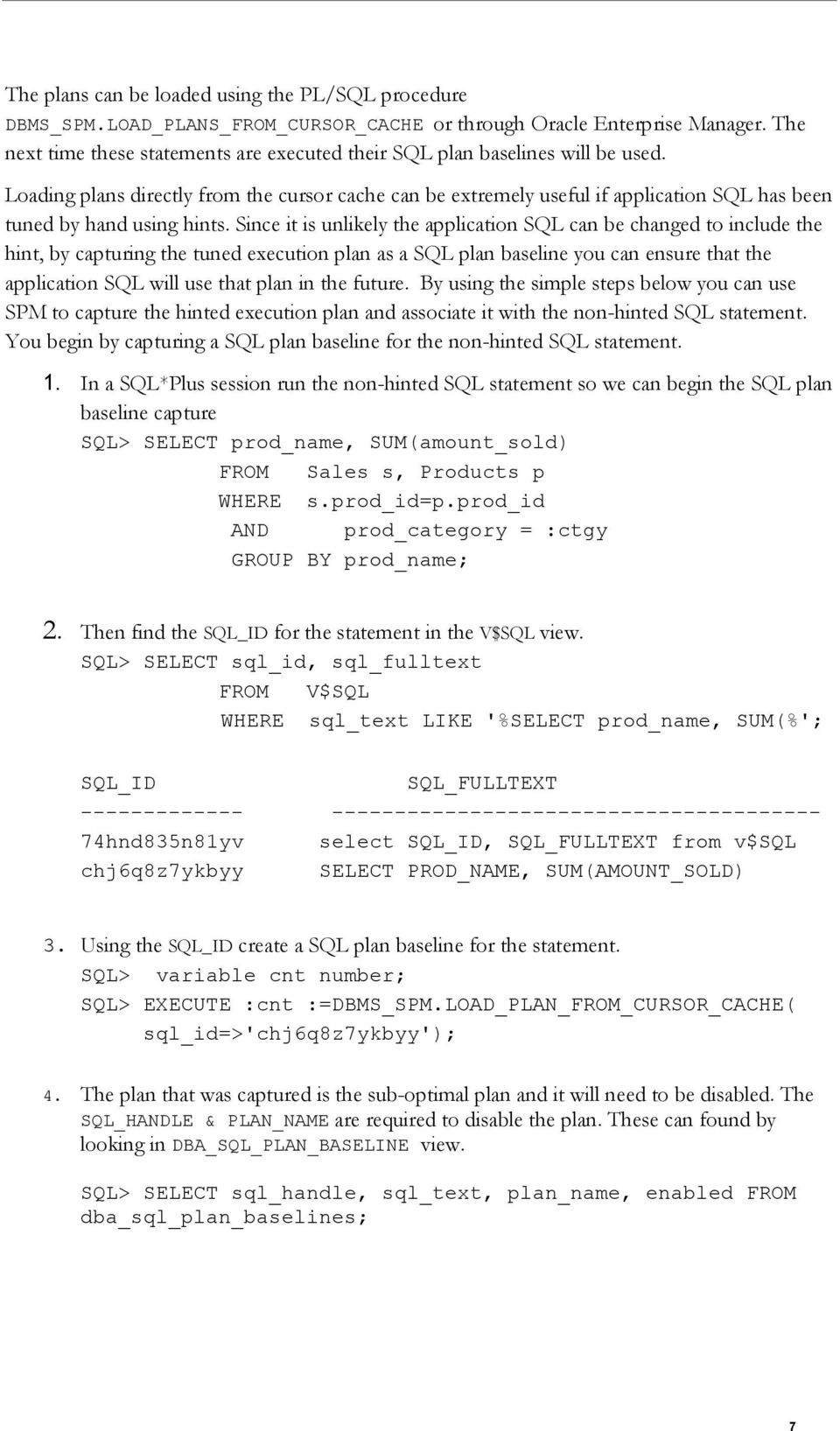Loading plans directly from the cursor cache can be extremely useful if application SQL has been tuned by hand using hints.