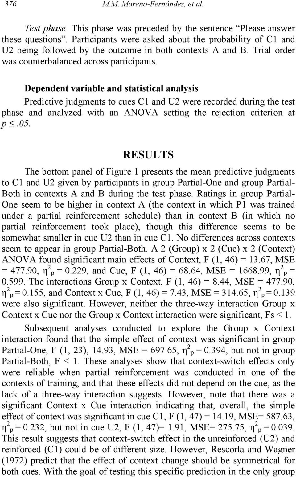 Dependent variable and statistical analysis Predictive judgments to cues C1 and U2 were recorded during the test phase and analyzed with an ANOVA setting the rejection criterion at p.05.