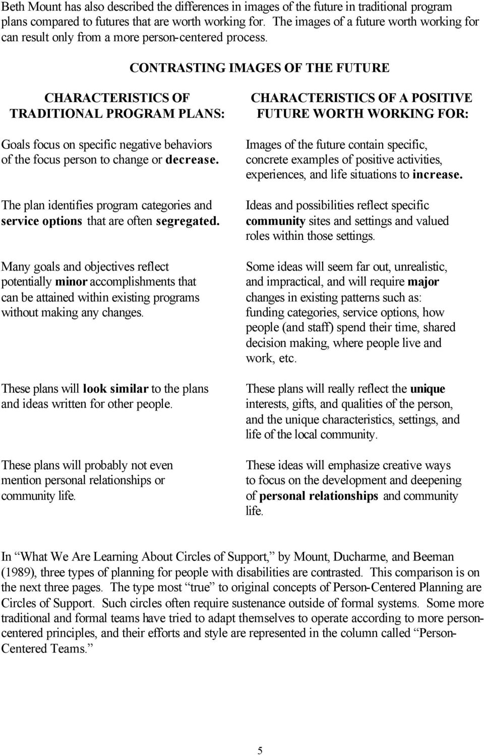 CONTRASTING IMAGES OF THE FUTURE CHARACTERISTICS OF TRADITIONAL PROGRAM PLANS: Goals focus on specific negative behaviors of the focus person to change or decrease.