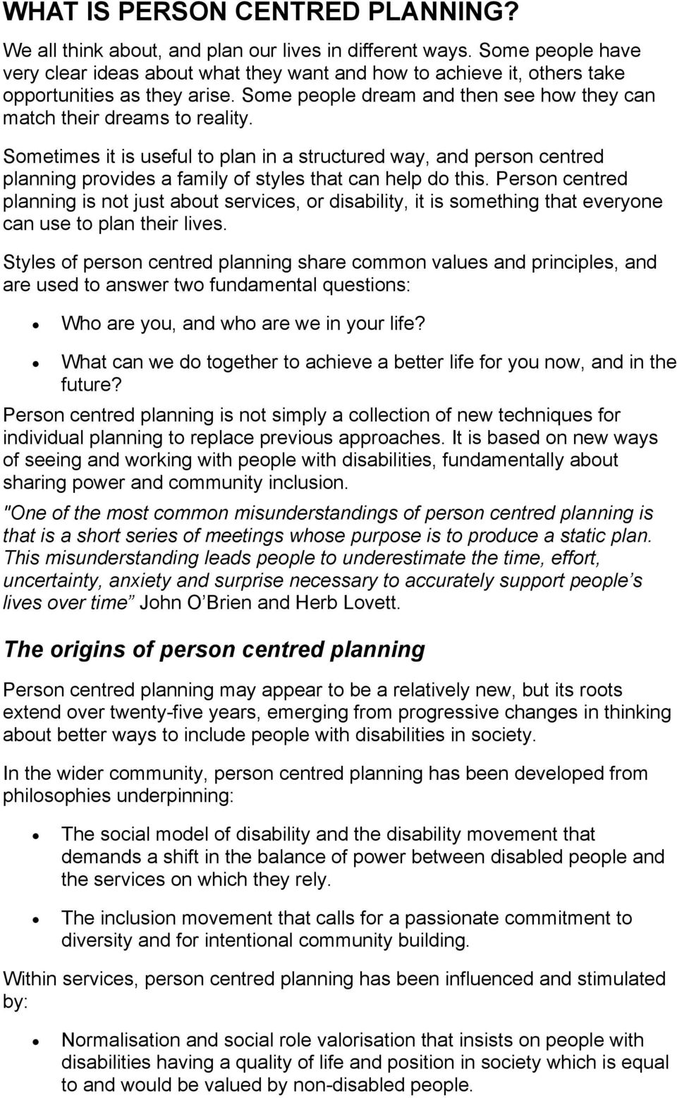 Sometimes it is useful to plan in a structured way, and person centred planning provides a family of styles that can help do this.