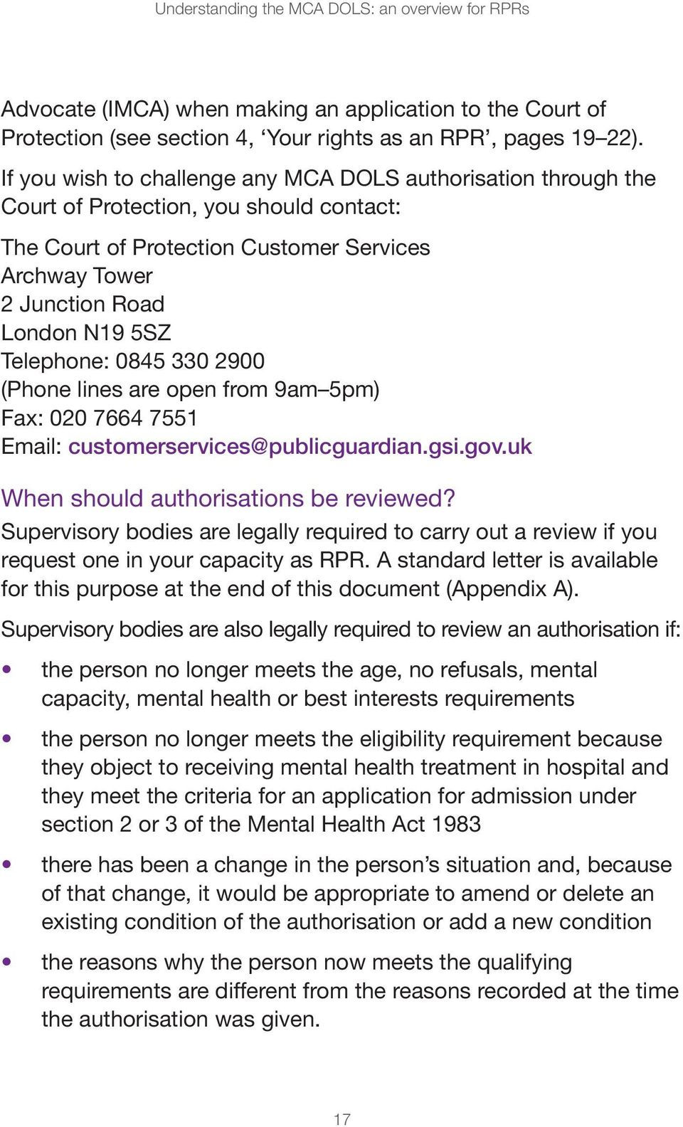 Telephone: 0845 330 2900 (Phone lines are open from 9am 5pm) Fax: 020 7664 7551 Email: customerservices@publicguardian.gsi.gov.uk When should authorisations be reviewed?