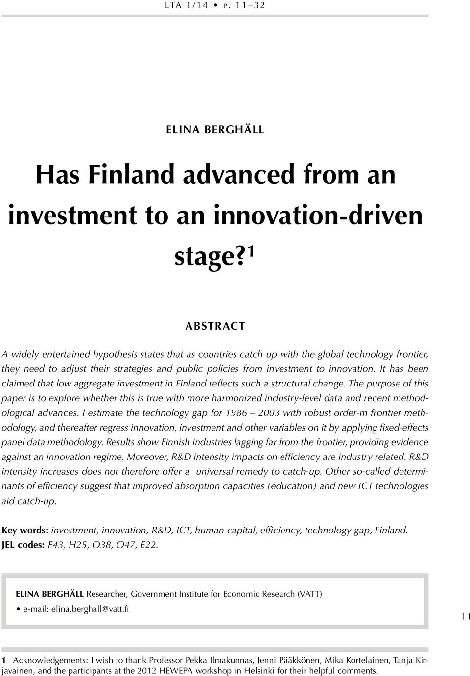 innovation. It has been claimed that low aggregate investment in Finland reflects such a structural change.