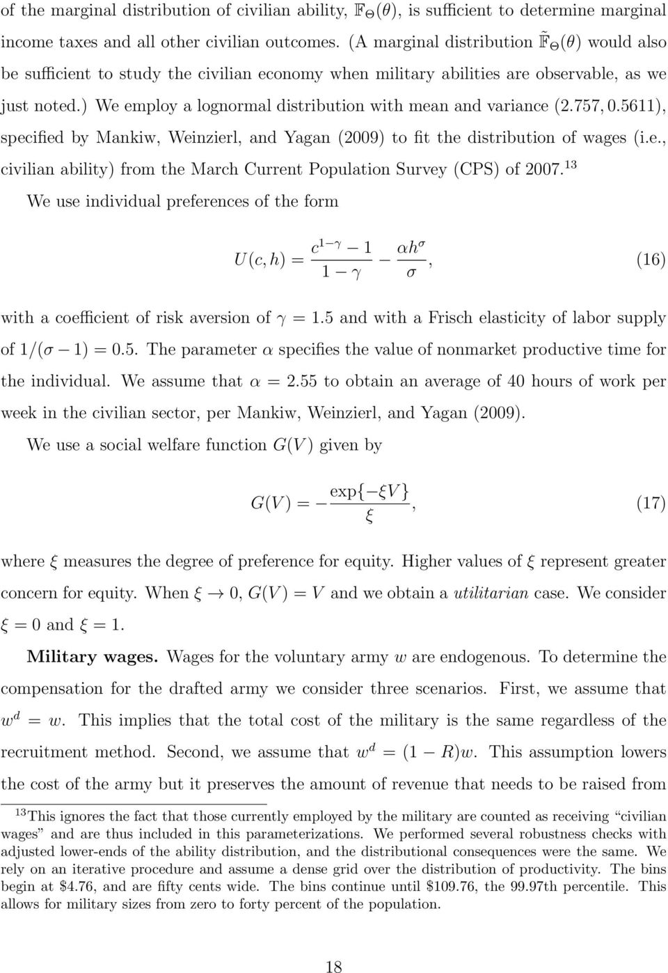 ) We employ a lognormal distribution with mean and variance (2.757,.5611), specified by Mankiw, Weinzierl, and Yagan (29) to fit the distribution of wages (i.e., civilian ability) from the March Current Population Survey (CPS) of 27.