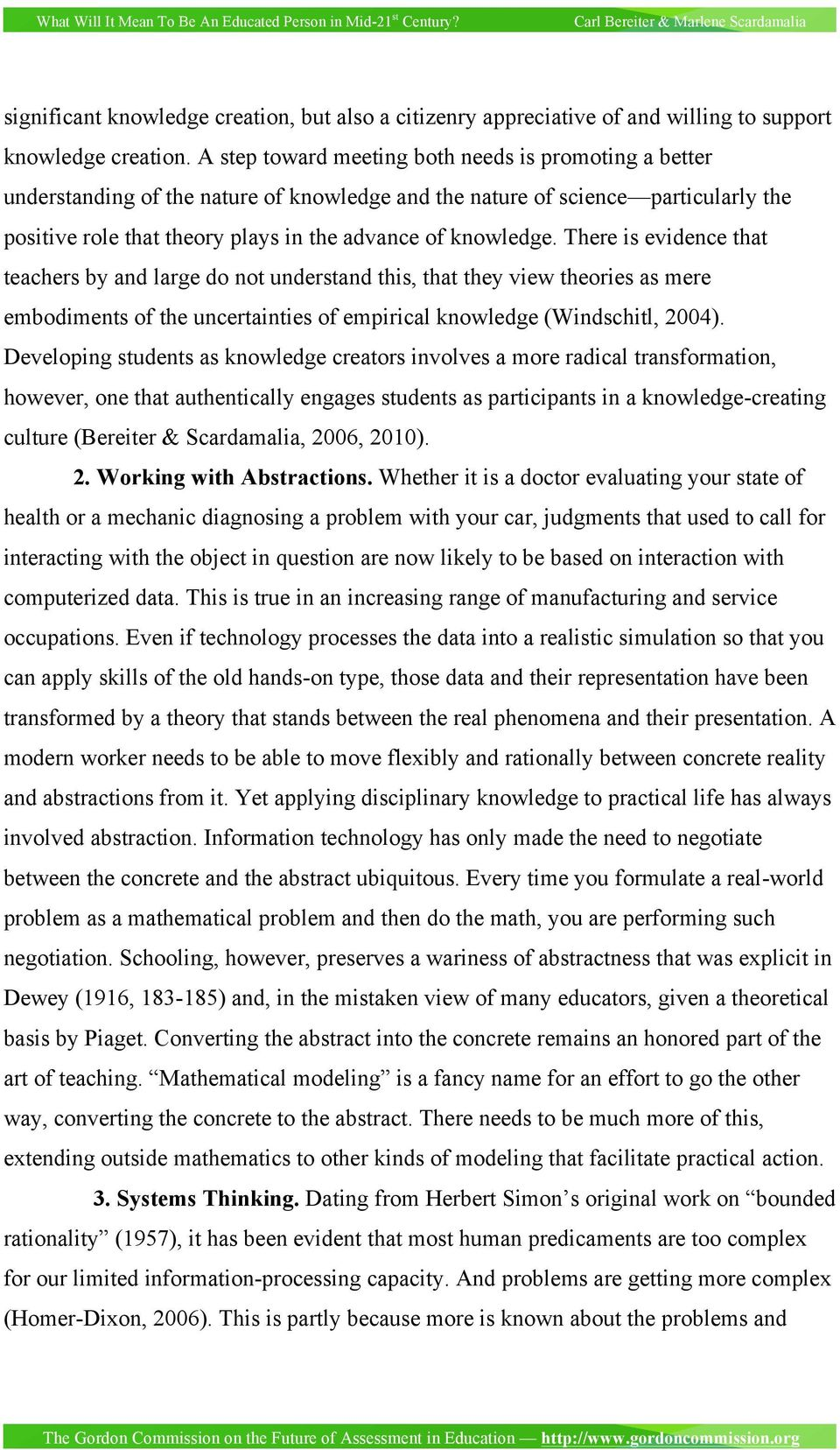 There is evidence that teachers by and large do not understand this, that they view theories as mere embodiments of the uncertainties of empirical knowledge (Windschitl, 2004).