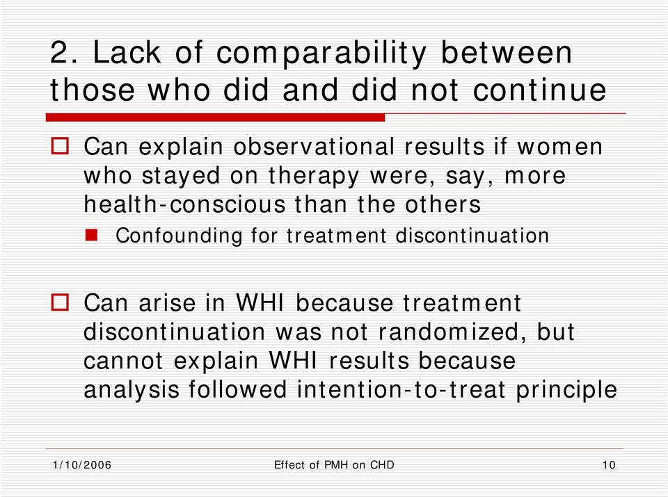 treatment discontinuation Can arise in WHI because treatment discontinuation was not randomized, but