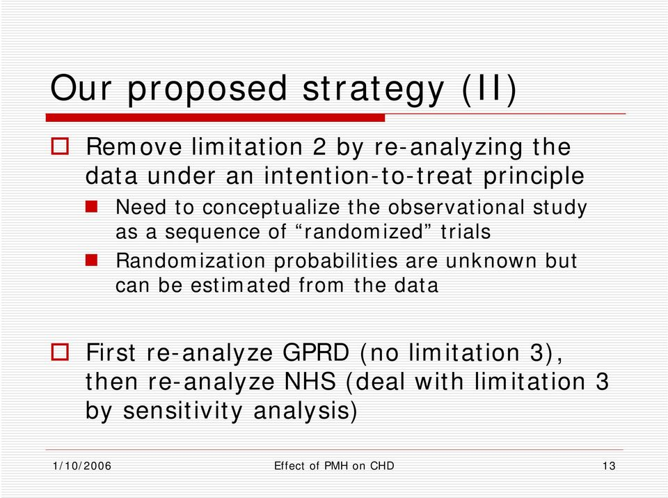 Randomization probabilities are unknown but can be estimated from the data First re-analyze GPRD (no