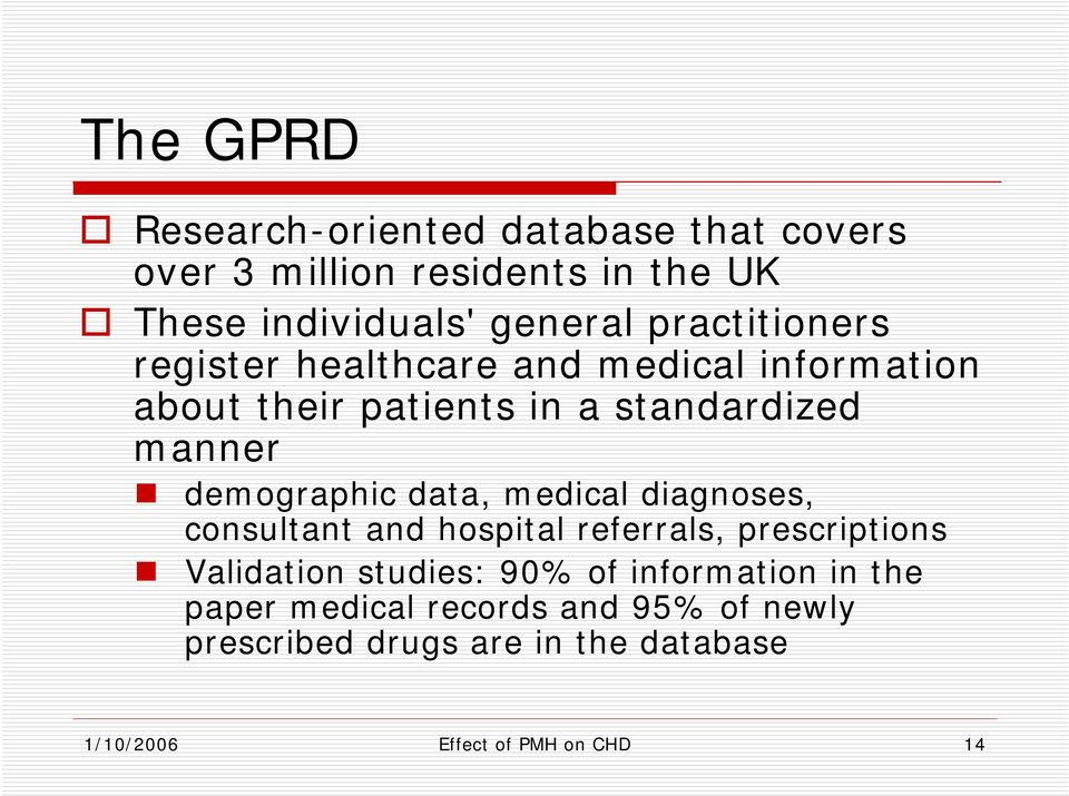 demographic data, medical diagnoses, consultant and hospital referrals, prescriptions Validation studies: 90% of