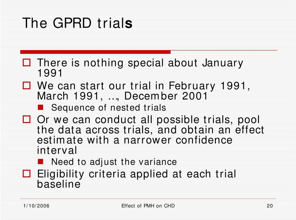 data across trials, and obtain an effect estimate with a narrower confidence interval Need to adjust