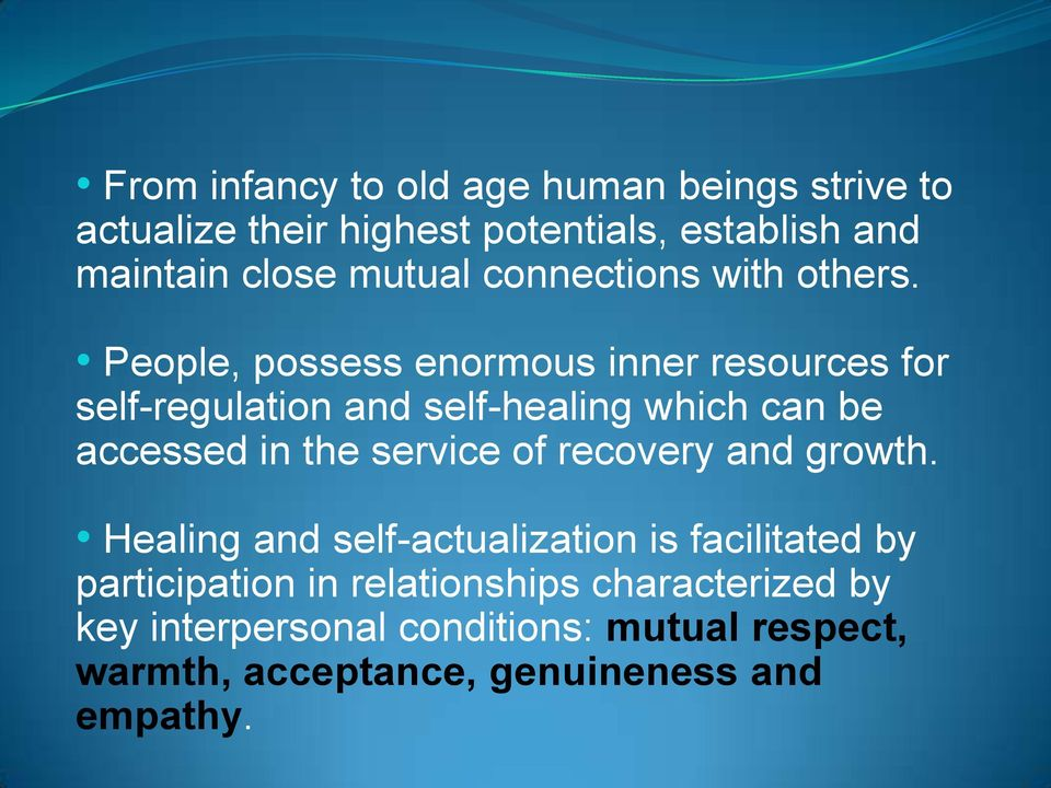 People, possess enormous inner resources for self-regulation and self-healing which can be accessed in the service of