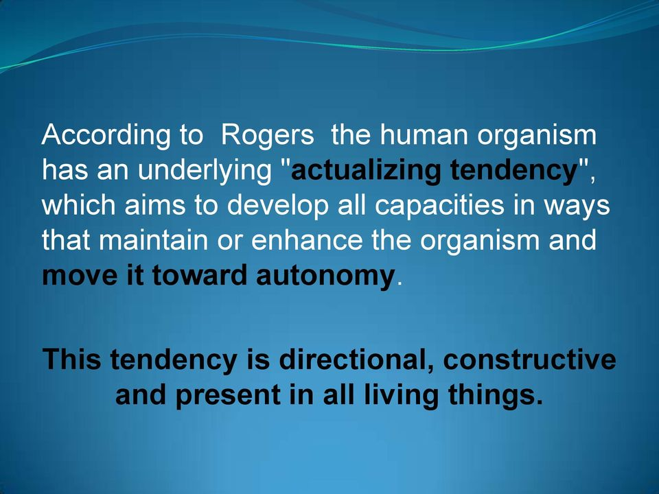 ways that maintain or enhance the organism and move it toward