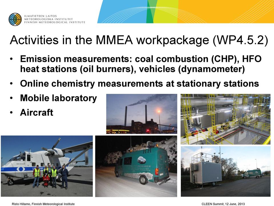 heat stations (oil burners), vehicles (dynamometer)