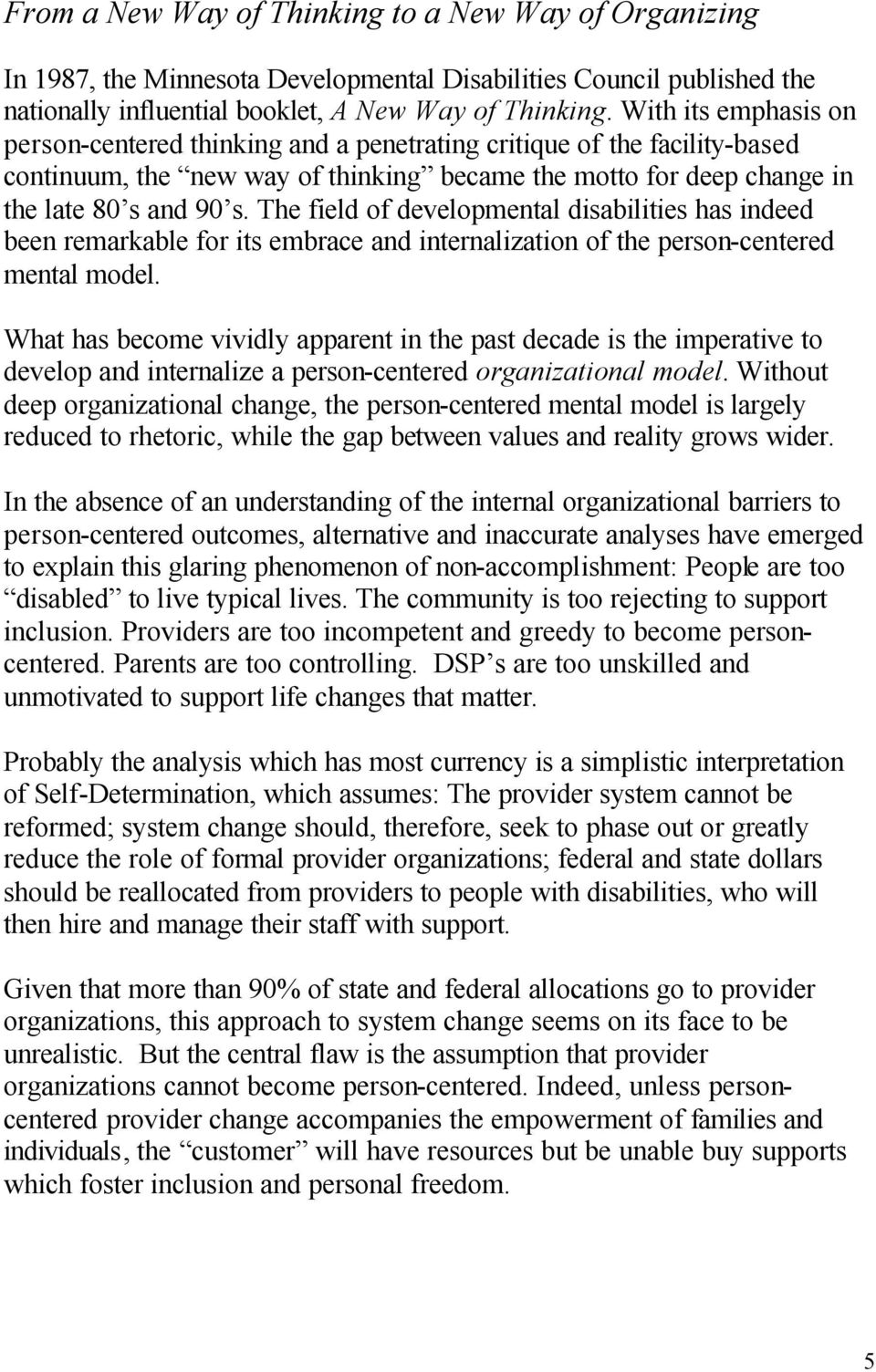 The field of developmental disabilities has indeed been remarkable for its embrace and internalization of the person-centered mental model.
