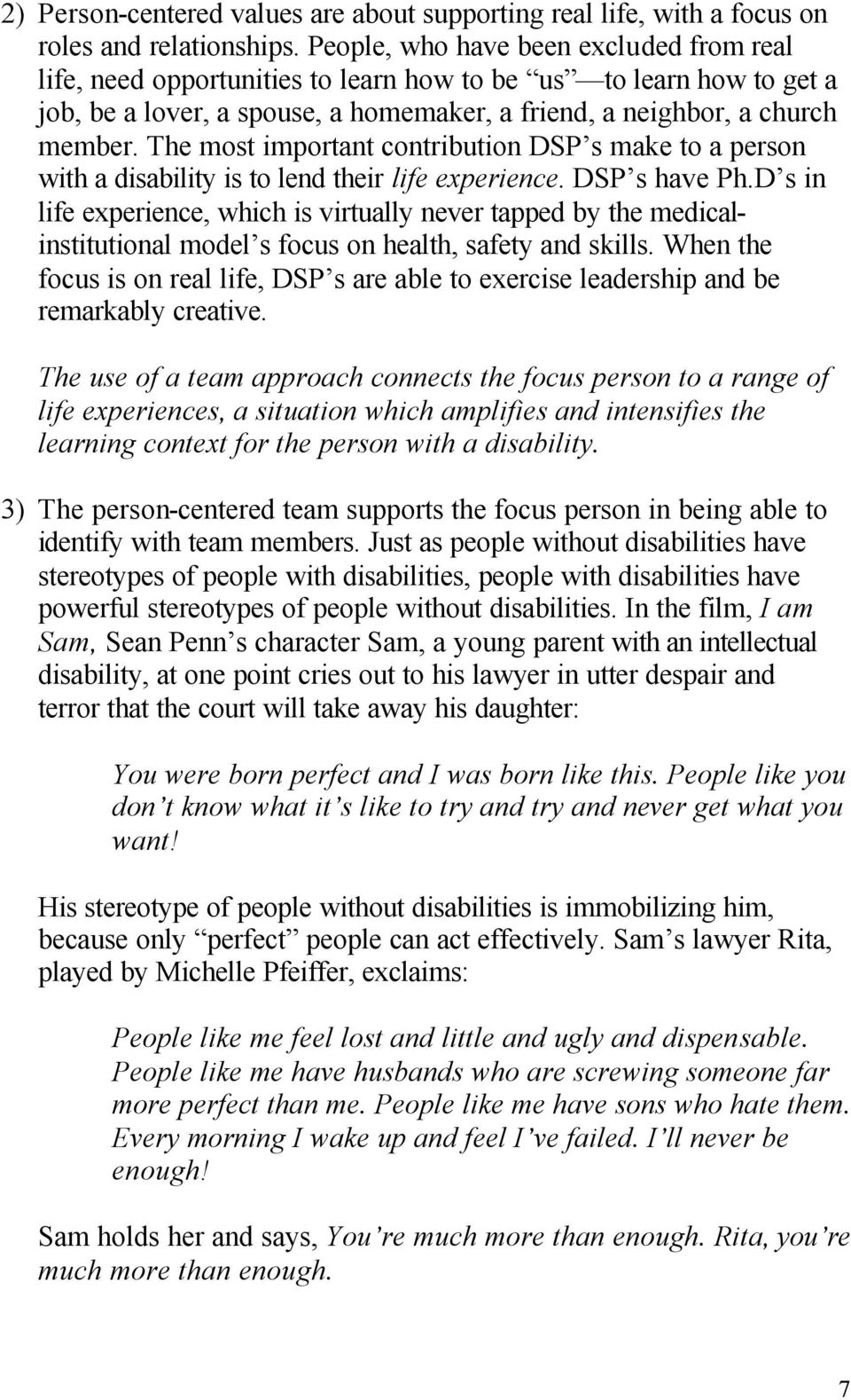 The most important contribution DSP s make to a person with a disability is to lend their life experience. DSP s have Ph.