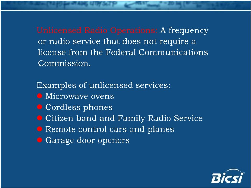 Examples of unlicensed services: Microwave ovens Cordless phones