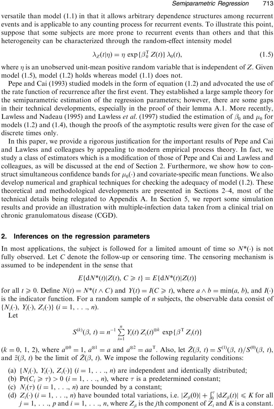 expf T Zt g t, Semiparametric Regression 713 where is an unobserved unit-mean positive random variable that is independent of Z.Given model 1.5), model 1.2) holds whereas model 1.1) does not.