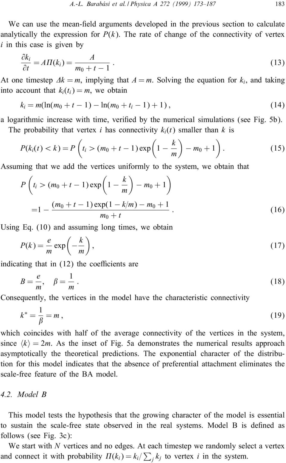 Solving the equation for k i, and taking into account that k i (t i )=m, we obtain k i = m(ln(m 0 + t 1) ln(m 0 + t i 1)+1); (14) a logarithmic increase with time, veried by the numerical simulations
