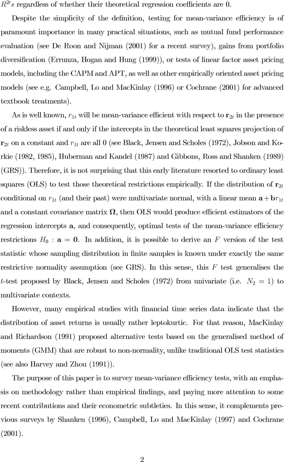 Nijman (2001) for a recent survey), gains from portfolio diversification (Errunza, Hogan and Hung (1999)), or tests of linear factor asset pricing models, including the CAPM and APT, as well as other
