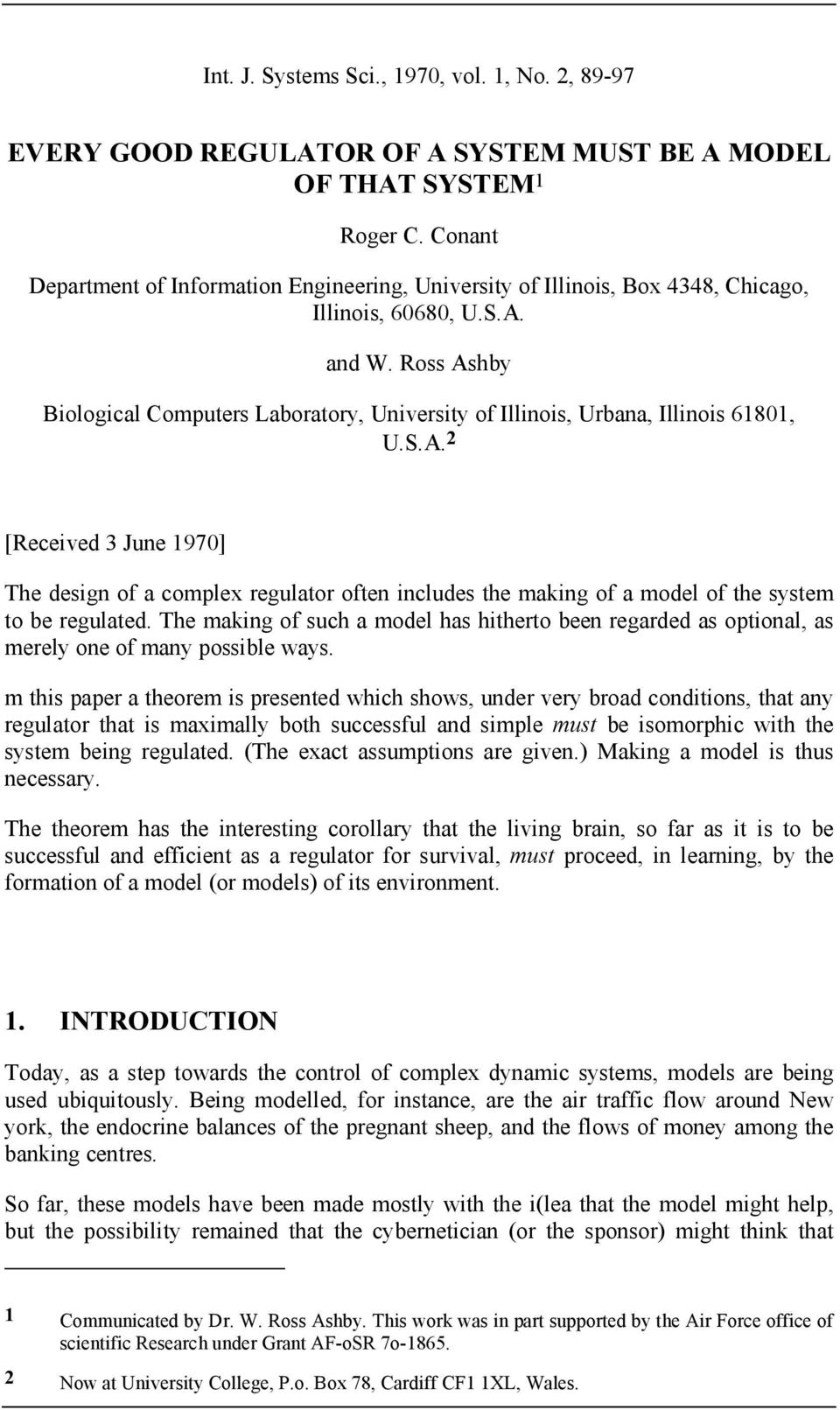 and W. Ross Ashby Bologcal Computers Laboratory, Unversty of Illnos, Urbana, Illnos 61801, U.S.A. 2 [Receved 3 June 1970] The desgn of a complex regulator often ncludes the makng of a model of the system to be regulated.