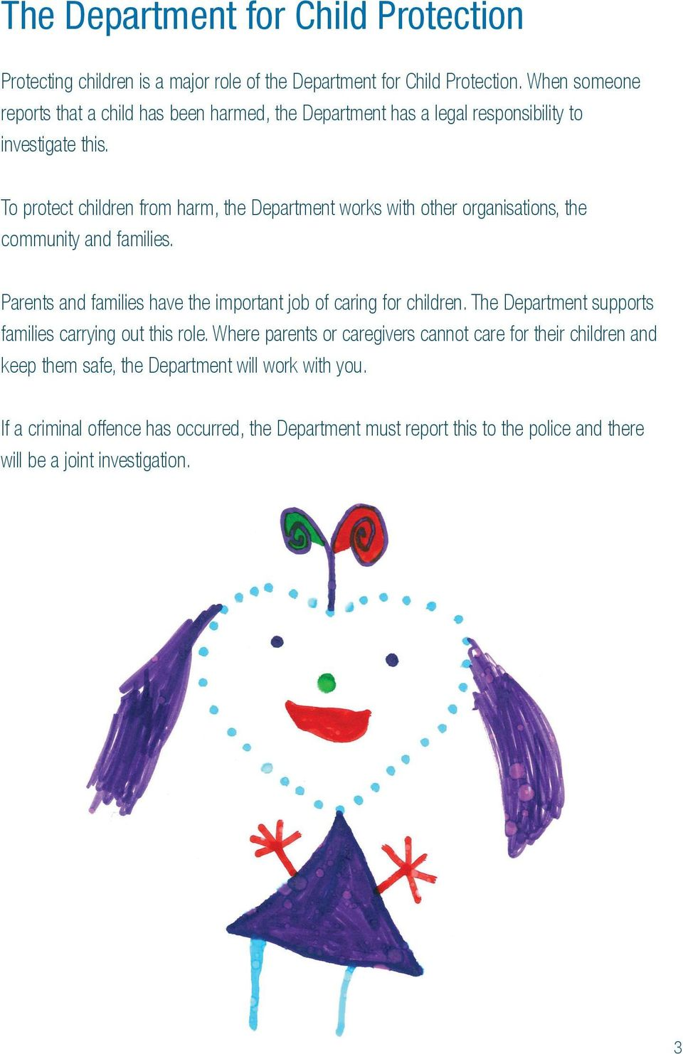 To protect children from harm, the Department works with other organisations, the community and families. Parents and families have the important job of caring for children.