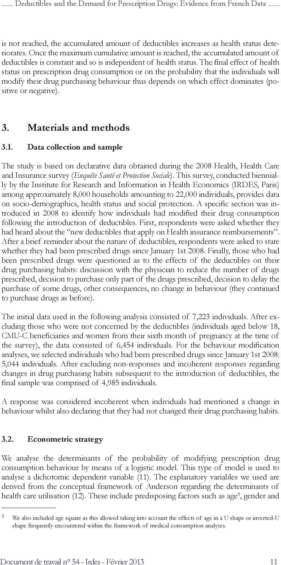 The final effect of health status on prescription drug consumption or on the probability that the individuals will modify their drug purchasing behaviour thus depends on which effect dominates