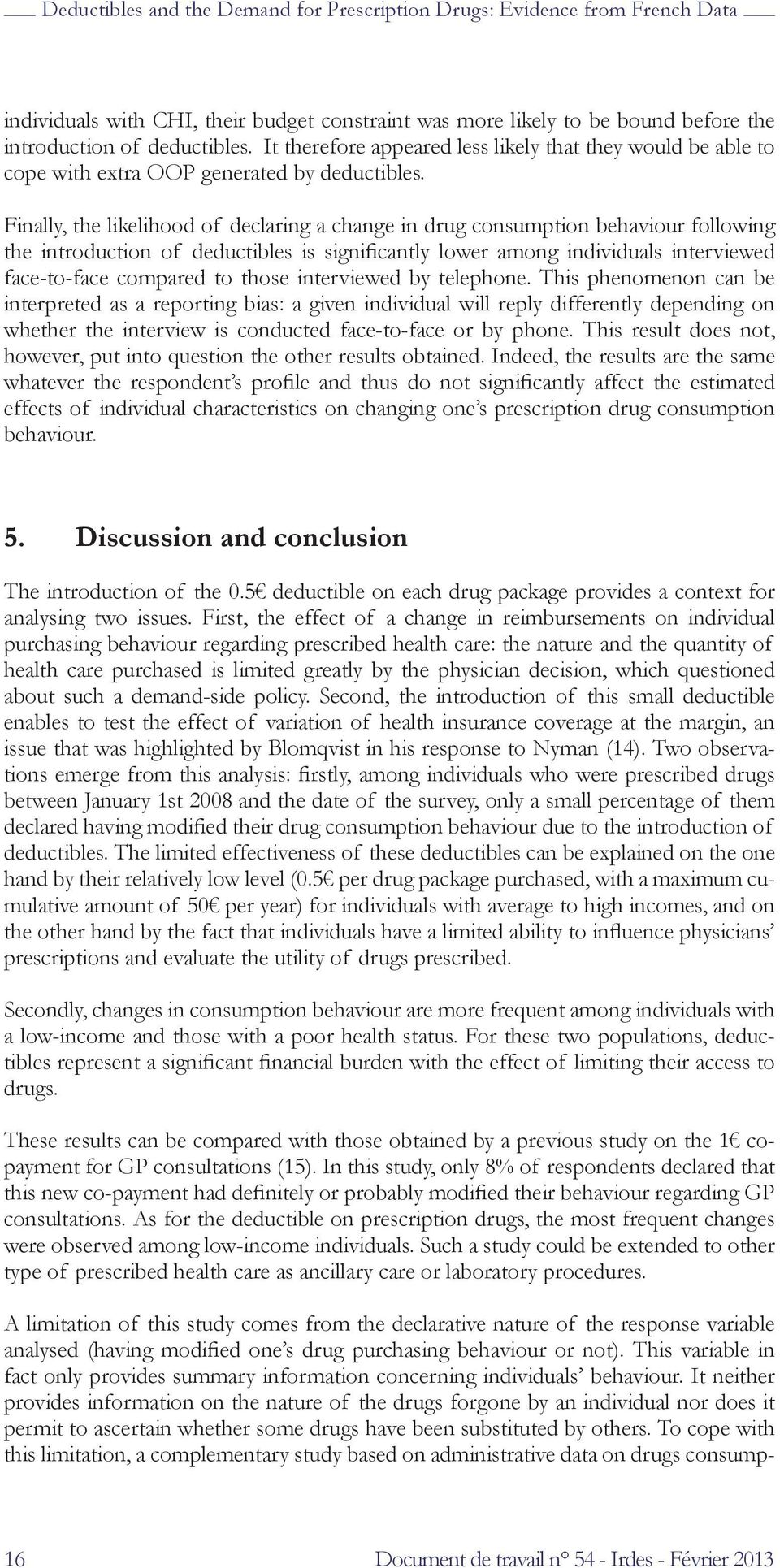 Finally, the likelihood of declaring a change in drug consumption behaviour following the introduction of deductibles is significantly lower among individuals interviewed face-to-face compared to