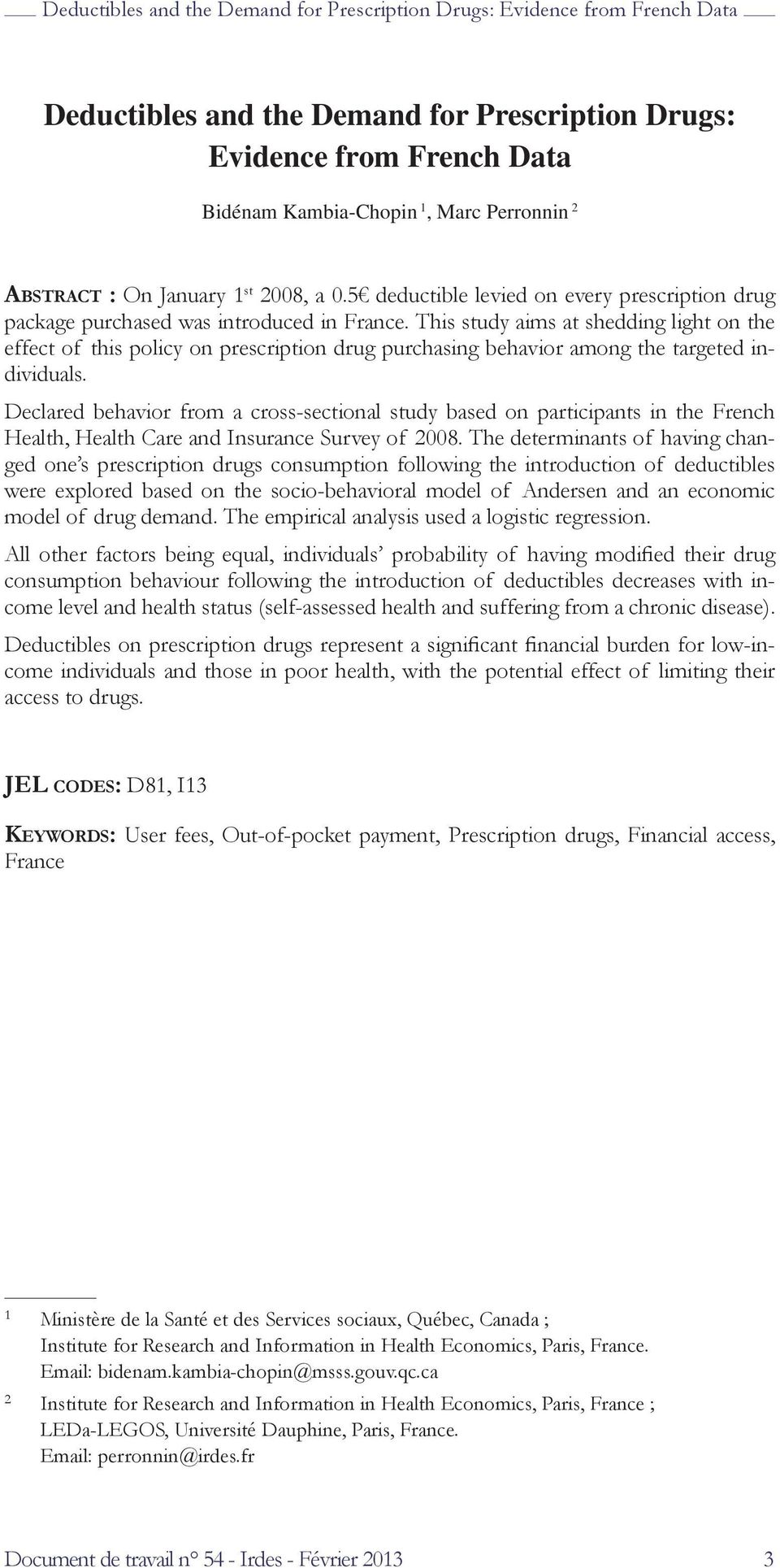 This study aims at shedding light on the effect of this policy on prescription drug purchasing behavior among the targeted individuals.
