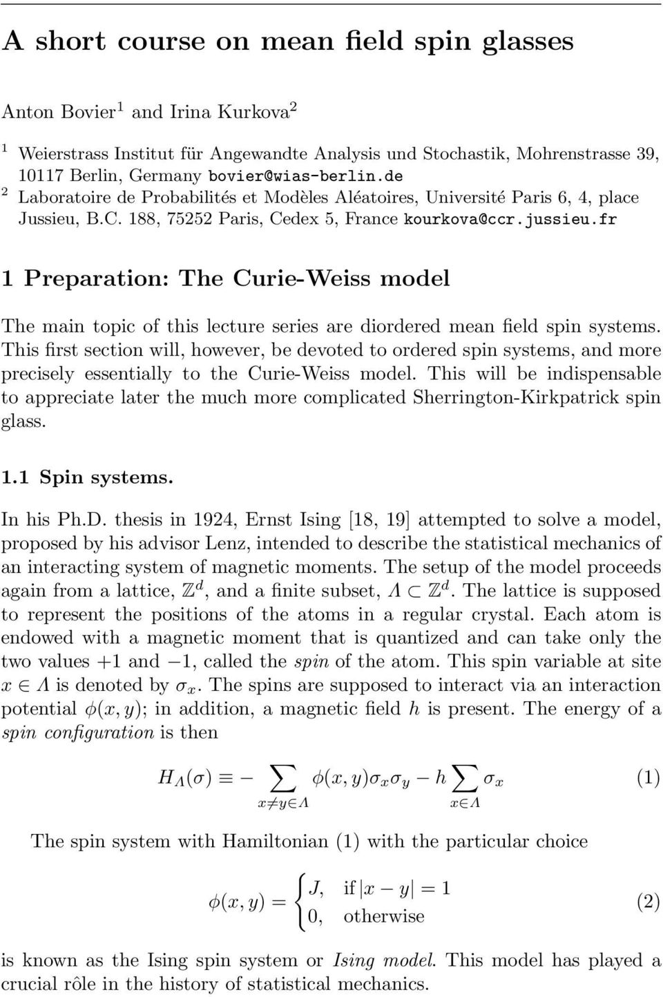 fr 1 Preparation: The Curie-Weiss model The main topic of this lecture series are diordered mean field spin systems.
