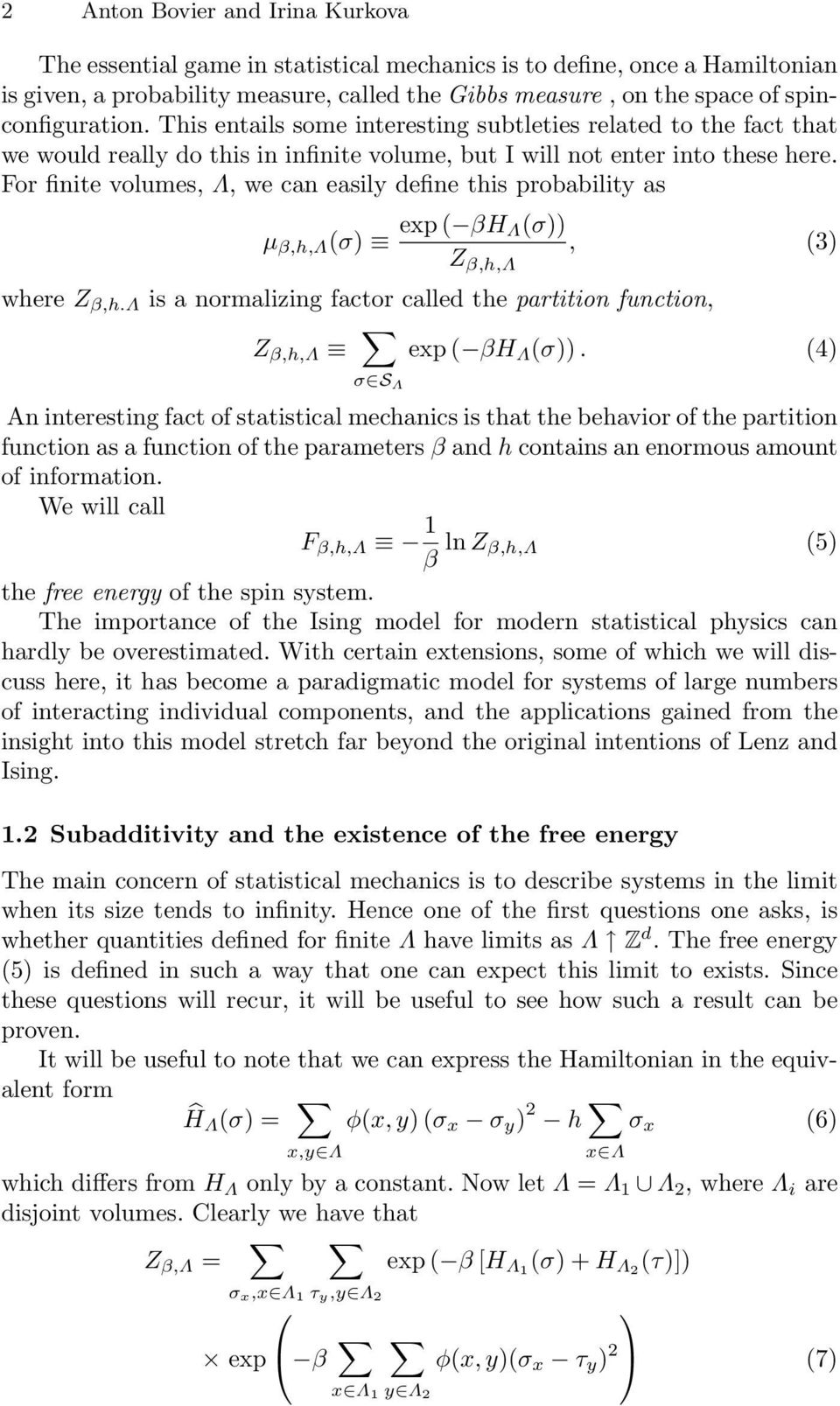 For finite volumes, Λ, we can easily define this probability as µ β,h,λ (σ) exp ( βh Λ(σ)) Z β,h,λ, (3) where Z β,h.