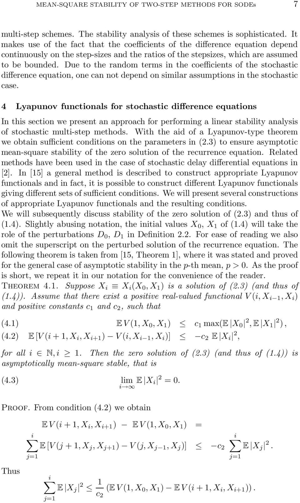 Due to the random terms in the coefficients of the stochastic difference equation, one can not depend on similar assumptions in the stochastic case.