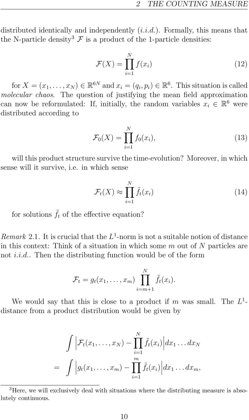 The question of justifying the mean field approximation can now be reformulated: If, initially, the random variables x i R 6 were distributed according to F 0 (X = i=1 f 0 (x i, (13 will this product