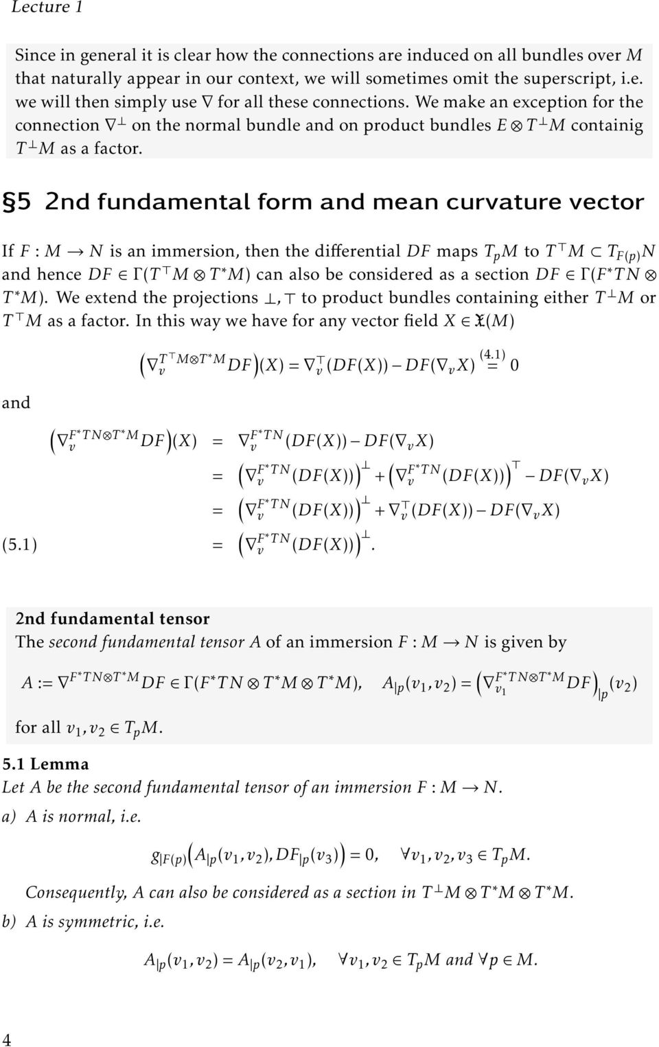 5 2nd fundamental form and mean curvature vector If F : M N is an immersion, then the differential DF maps T p M to T M T F(p) N and hence DF Γ (T M T M) can also be considered as a section DF Γ (F T