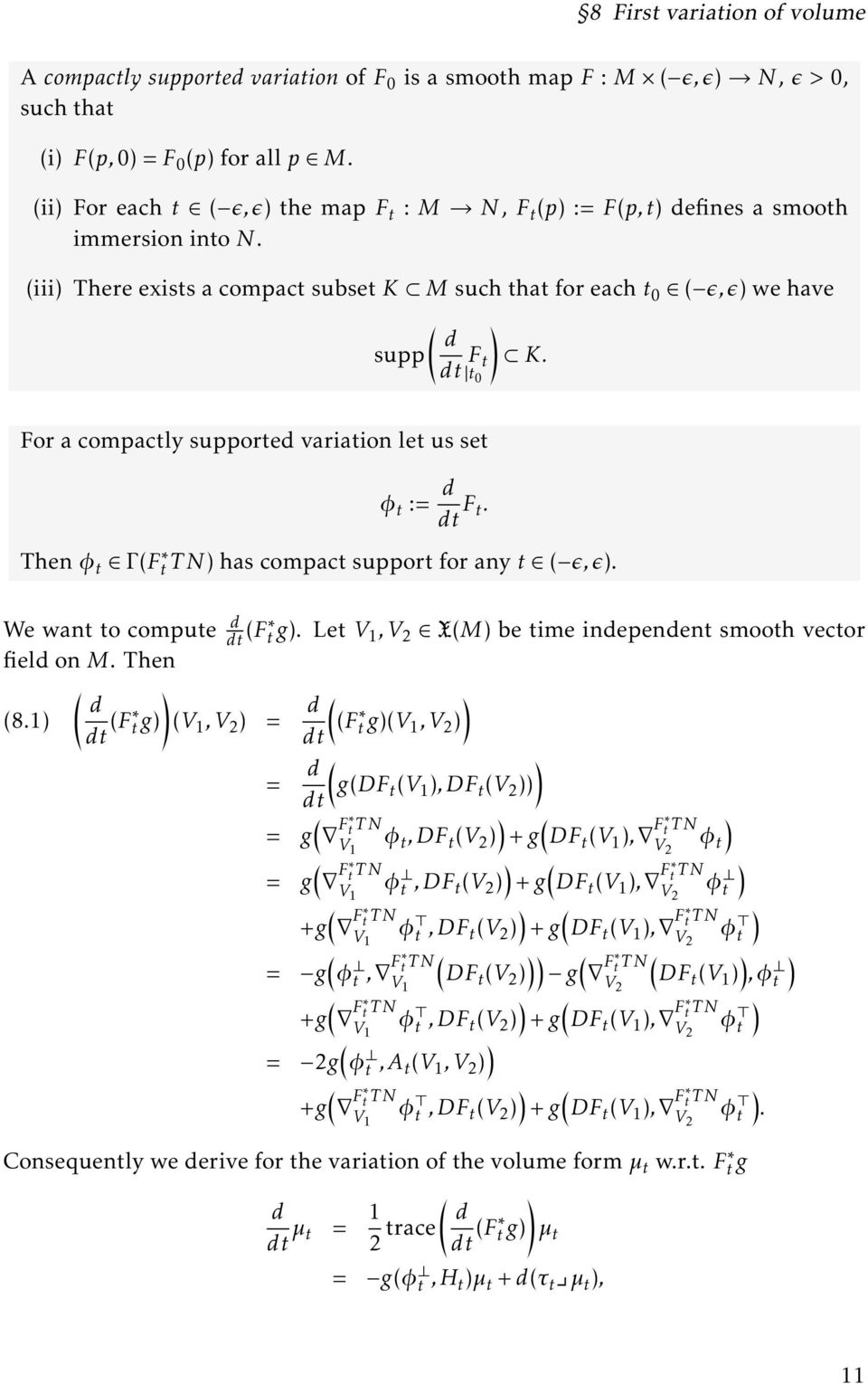 t 0 For a compactly supported variation let us set ϕ t := d dt F t. Then ϕ t Γ (Ft T N) has compact support for any t ( ϵ,ϵ). We want to compute d dt (F t g).