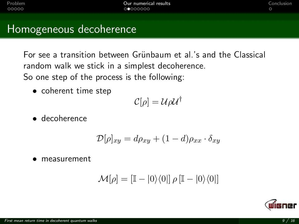 So one step of the process is the following: coherent time step decoherence C[ρ] = UρU