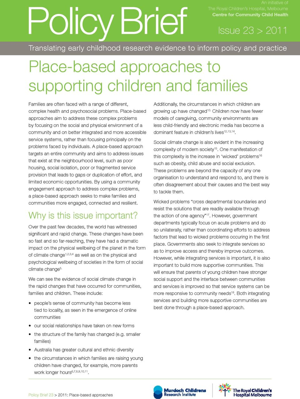 Place-based approaches aim to address these complex problems by focusing on the social and physical environment of a community and on better integrated and more accessible service systems, rather