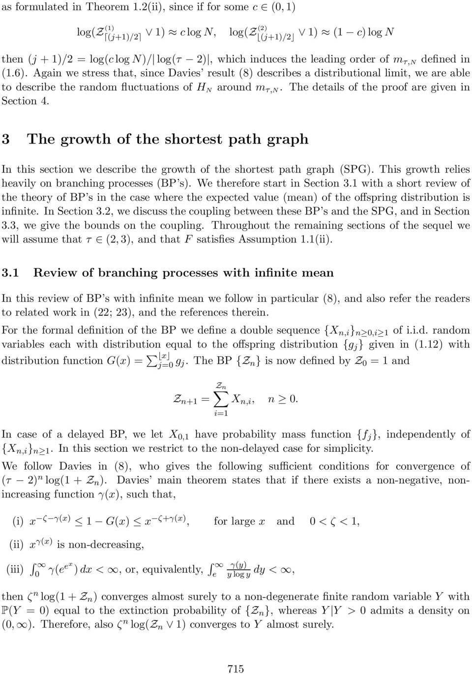 The growth of the shortest path graph In this section we describe the growth of the shortest path graph SPG. This growth reies heaviy on branching processes BP s. We therefore start in Section.