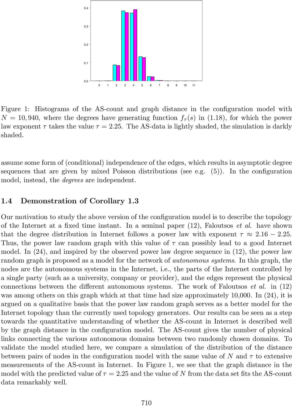 assue soe for of conditiona independence of the edges, which resuts in asyptotic degree sequences that are given by ixed Poisson distributions see e.g. 5.