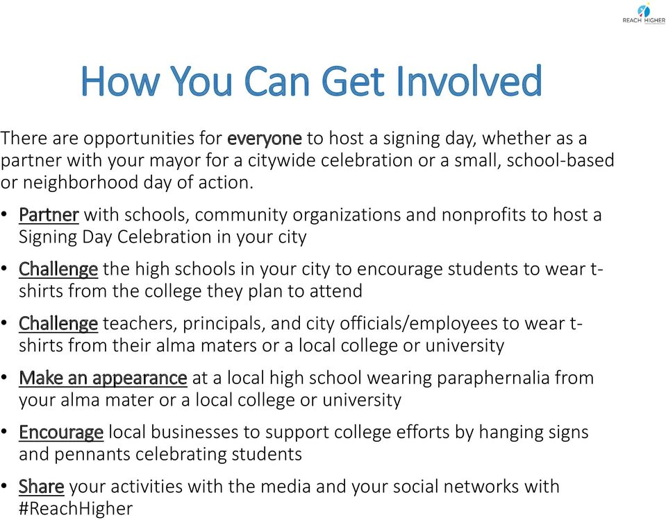 Partner with schools, community organizations and nonprofits to host a Signing Day Celebration in your city Challenge the high schools in your city to encourage students to wear t- shirts from the
