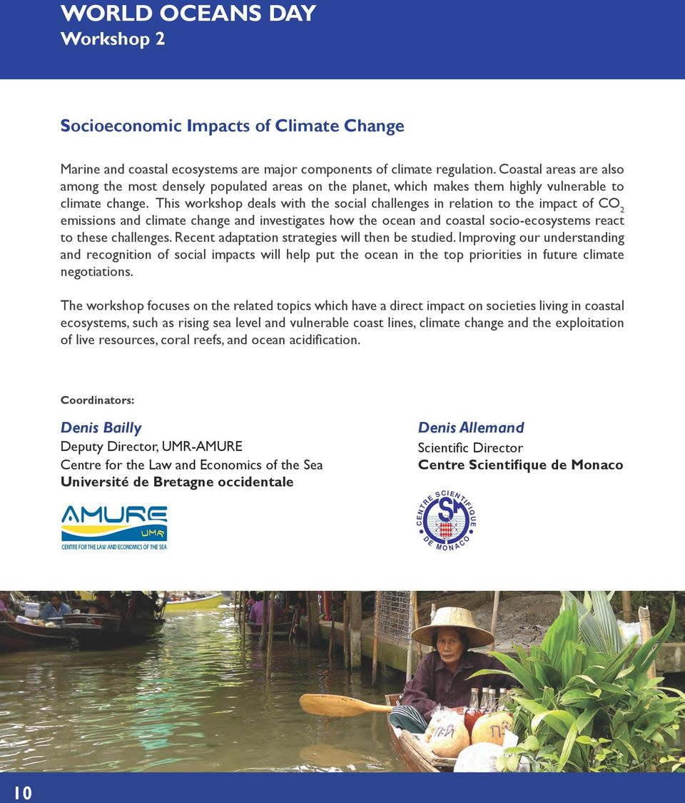 This workshop deals with the social challenges in relation to the impact of CO 2 emissions and climate change and investigates how the ocean and coastal socio-ecosystems react to these challenges.