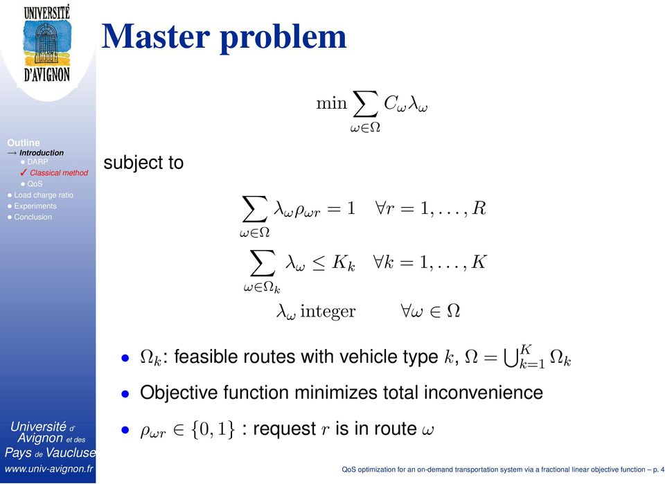 .., K ω Ω Ω k : feasible routes with vehicle type k, Ω = K k=1 Ω k Objective function minimizes total