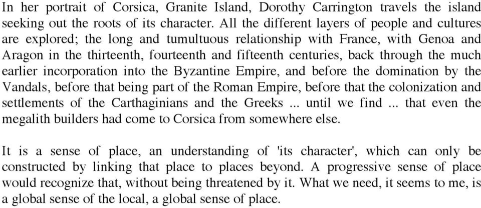 through the much earlier incorporation into the Byzantine Empire, and before the domination by the Vandals, before that being part of the Roman Empire, before that the colonization and settlements of